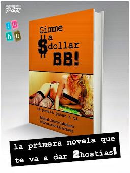 GIMME A $DOLLAR BB! Te podría pasar a ti LUHU EDITORIAL