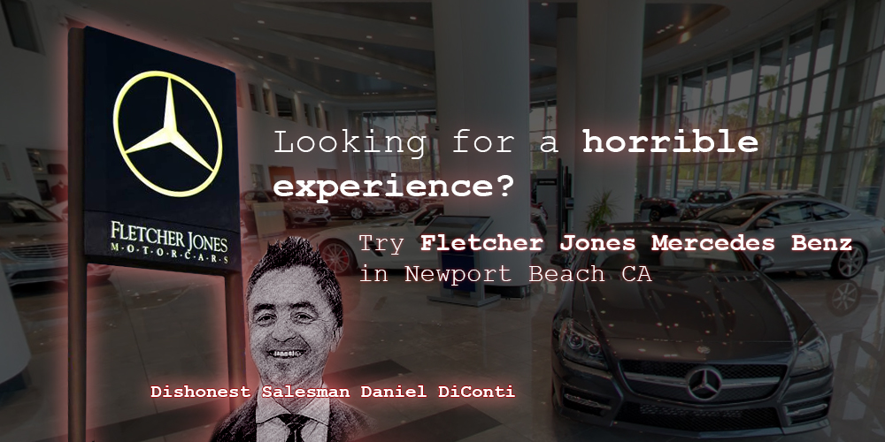 Fletcher Jones Mercedes Benz Unprofessional U0026 Unethical Practices Through  The Car Salesman Daniel DiConti