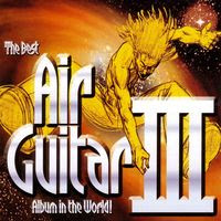 The Best Air Guitar Album in the World...Ever! Volume III
