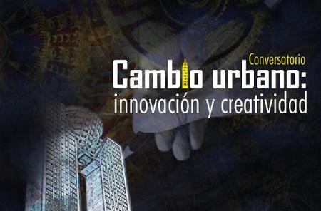 CONVERSATORIO CAMBIO URBANO INNOVACIÓN Y CREATIVIDAD