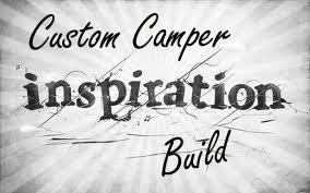Custom Camper Build Inspiration