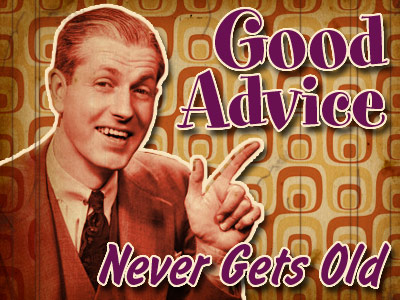 Good Advice Never Gets Old