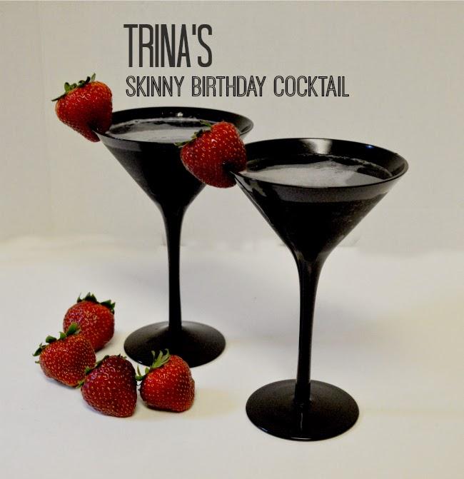 Trina S Skinny Birthday Cocktail Hey Trina