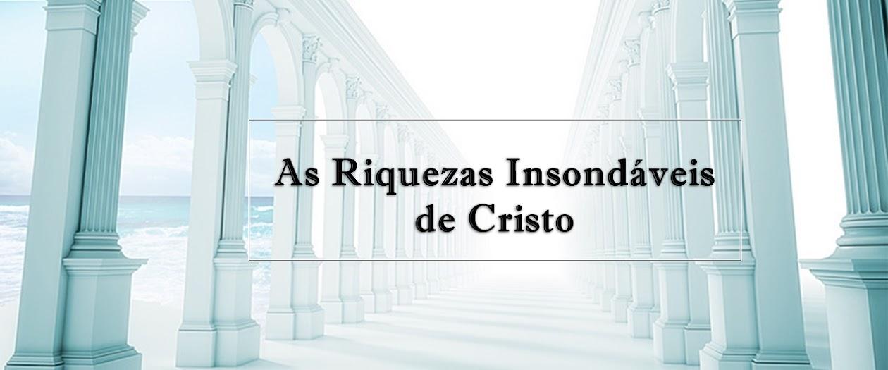 As  Riquezas Insondáveis de Cristo
