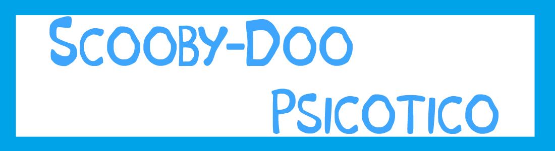 Scooby Doo Psicótico