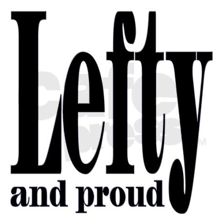 I&#39;m  Left-Handed and Proud of it