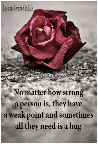 No matter how strong a person is, they have a weak point and sometimes all they need is a hug.