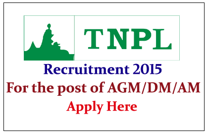 Tamilnadu Newsprint and Papers Limited Hiring for the post of AGM/DM/AM 2015