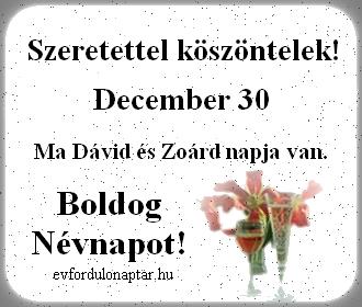 December 30 - Dávid, Zoárd névnap