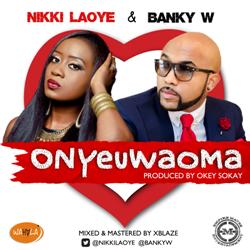 Music: Nikki Laoye x Banky W - Onyeuwaoma