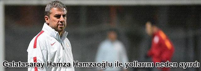 Galatasaray teknik direktör Hamza Hamzaoğlu ile yollarını neden ayırdı