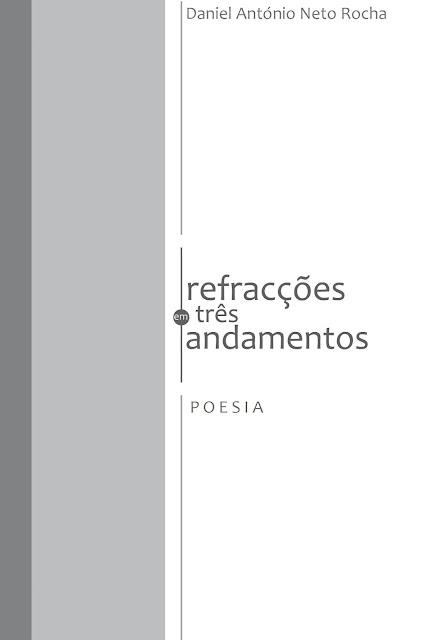 refracções em três andamentos poesia de Daniel António Neto Rocha