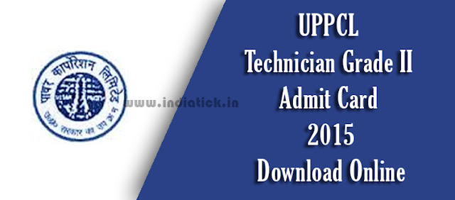 UPPCL Technician Grade II Admit Card 2015 Uttar Pradesh Power Corporation Limited TG 2 Written Examination Hall Ticket / Call Letter Download at www.uppcl.org Exam on 2nd August 2015