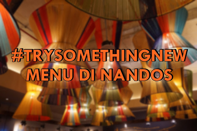 #TRYSOMETHINGNEW MENU DI NANDOS