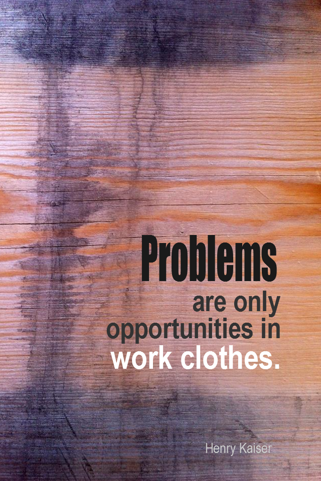 visual quote - image quotation for PROBLEMS - Problems are only opportunities in work clothes. - Henry Kaiser
