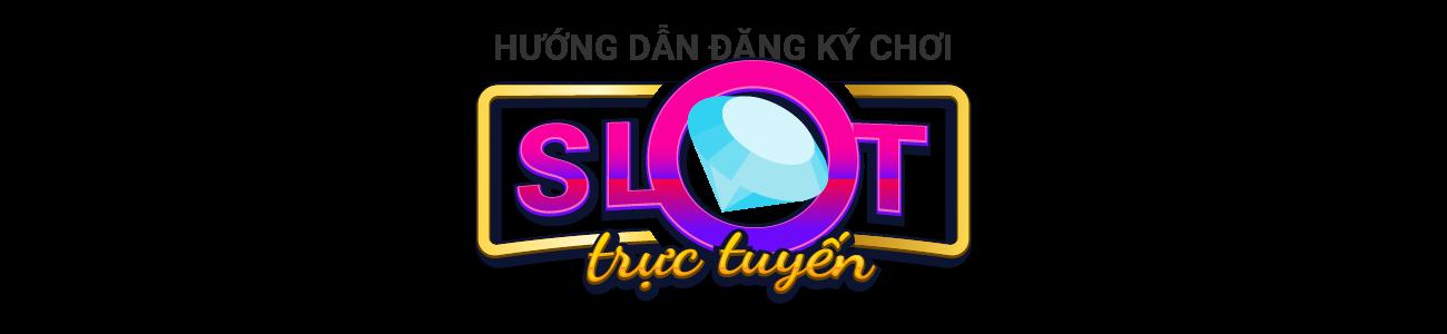 Hướng dẫn đăng ký chơi Slot trực tuyến