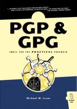 PGP & GPG : Email for the Practical Paranoid