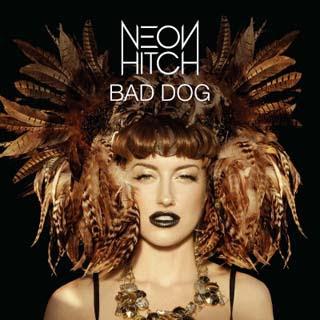 Neon Hitch - Bad Dog Lyrics | Letras | Lirik | Tekst | Text | Testo | Paroles - Source: musicjuzz.blogspot.com