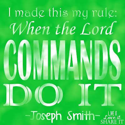 I made this my rule: When the Lord commands, do it. - Joseph Smith