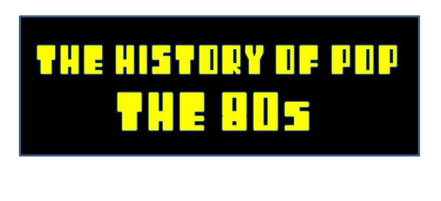 The History Of Pop: The 80s