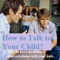 How to Talk to Your Child, Tips to have healthier conversations with your kids, Parenting Teenagers, Discipline, Communication, parenting teen daughters