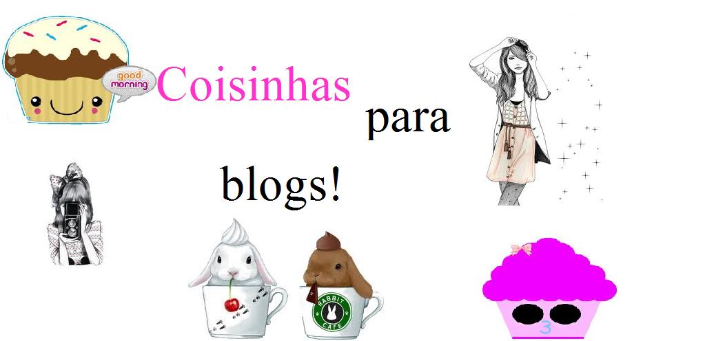 Coisinhas para blogs.Oficial//