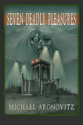 http://www.amazon.com/Seven-Deadly-Pleasures-Michael-Aronovitz-ebook/dp/B008DWL290/
