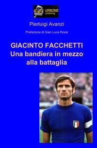 Giacinto Facchetti - Una bandiera in mezzo alla battaglia (ediz. 2015)