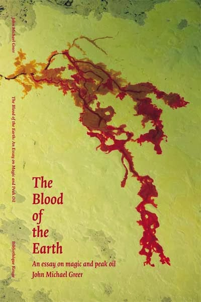 The Blood of the Earth: An Essay on Magic and Peak Oil