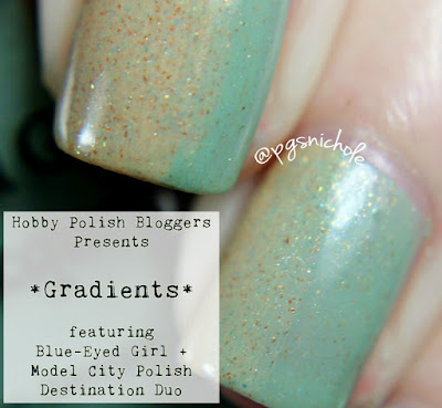 Hobby Polish Bloggers Presents: Gradients. Featuring the Blue-Eyed Girl + Model City Polish Destination Duo