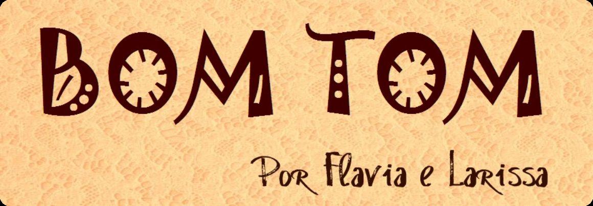 BOM TOM por Flávia e Larissa