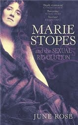 Marie Stopes and the Sexual Revolution by June Rose