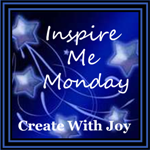 Inspire Me Monday by Create With Joy