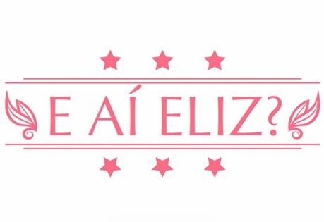 E ai Eliz?