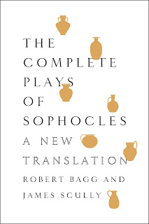 THE COMPLETE PLAYS OF SOPHOCLES translated by Robert Bagg and James Scully