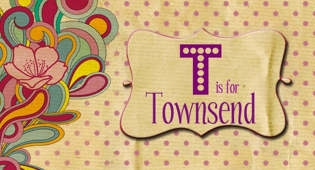 T is for Townsend
