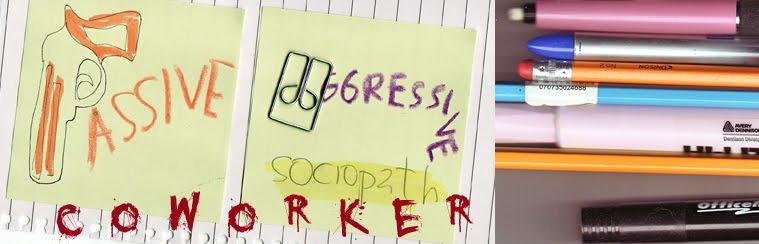 Passive Aggressive Sociopath Coworker