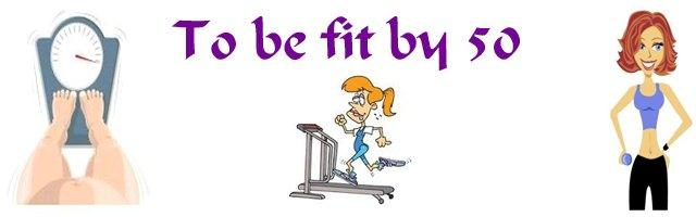 To be Fit By 50