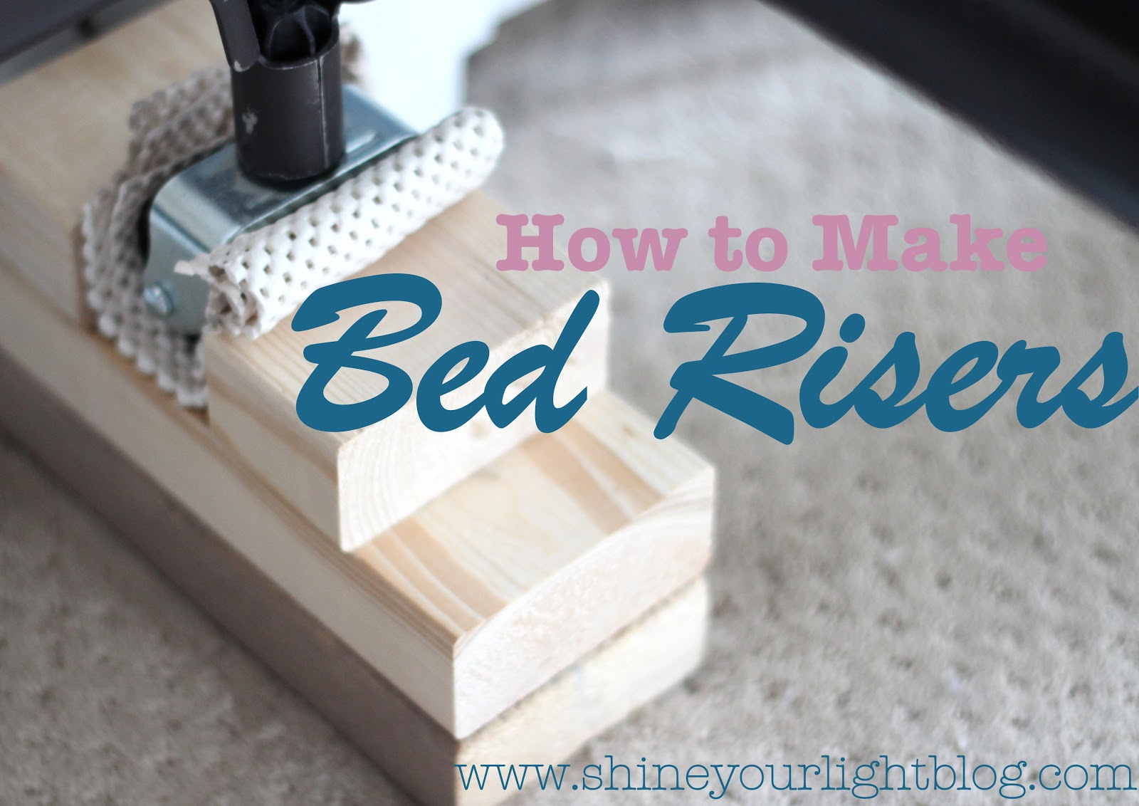 Shine Your Light: How To Make Bed Risers