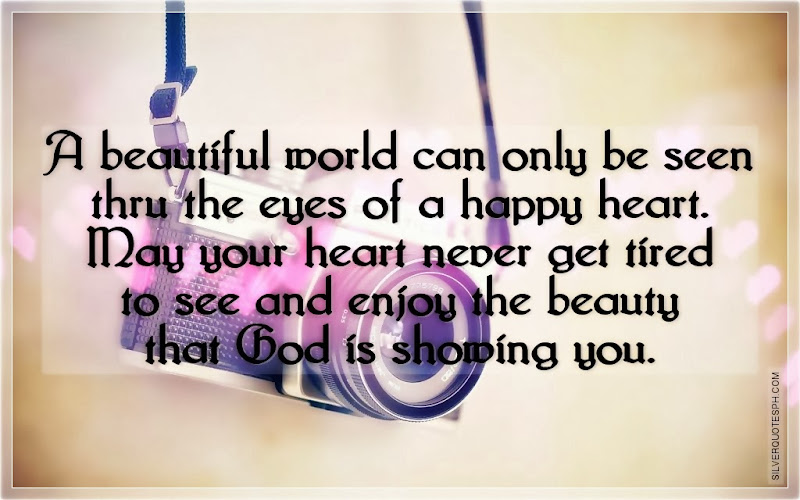 A Beautiful World Can Only Be Seen Thru The Eyes Of A Happy Heart, Picture Quotes, Love Quotes, Sad Quotes, Sweet Quotes, Birthday Quotes, Friendship Quotes, Inspirational Quotes, Tagalog Quotes