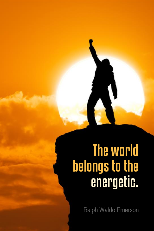 visual quote - image quotation for ENTHUSIASM - The world belongs to the energetic. - Ralph Waldo Emerson