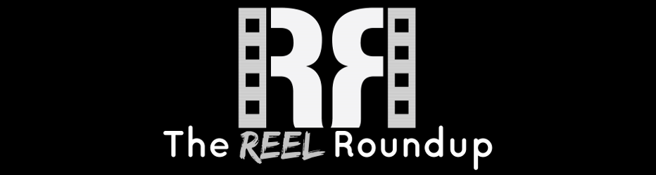 The Reel Roundup | Your daily dose of all things movies