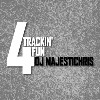 DJ Majestichris - 4 Trackin Fun