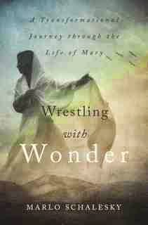 Wrestling With Wonder by Marlo Schalesky