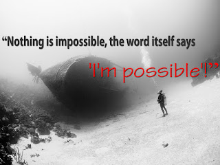 """Nothing is impossible, the word itself says 'I'm possible'!"""