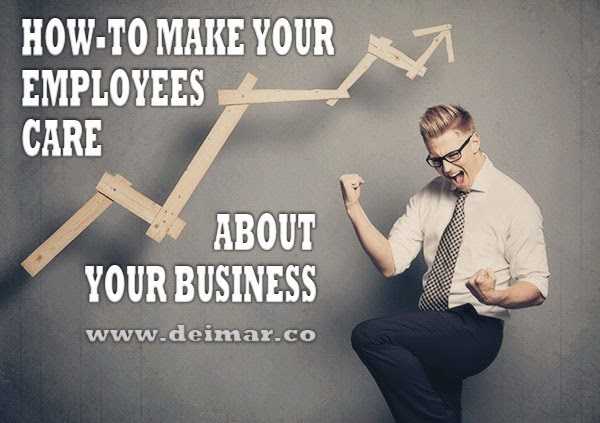 How-to Make Your Employees Care About Your Business