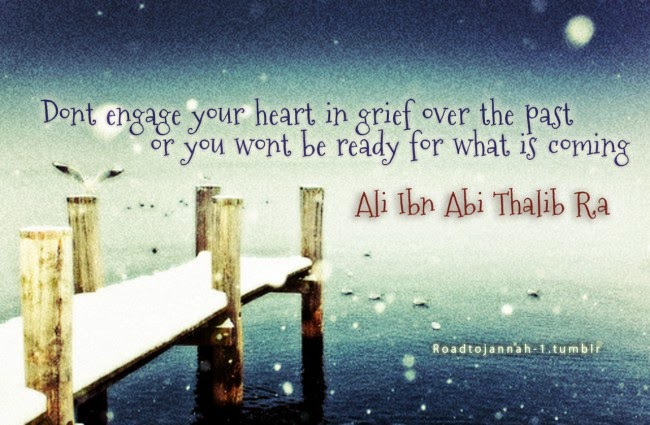 Don't engage your heart, in grief over the past or you wont be ready for what is coming.