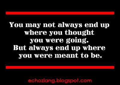 You will always end up where you meant to be