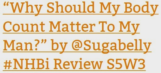http://nhbiblog.wordpress.com/2014/08/20/why-should-my-body-count-matter-to-my-man-by-sugabelly-nhbi-review-s5w3/