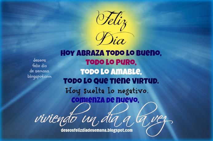 Que tengas un Día Feliz.  Buenos días, buen pensamiento para el día de hoy, feliz día. Frases de aliento para un buen día, Imágenes de ánimo y motivación. Postales cristianas facebook.